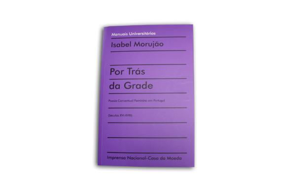 Foto 1 do produto Por Trás da Grade - Poesia Conventual Feminina em Portugal (Séculos XVI-XVIII)