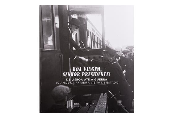 Foto 1 do produto Boa Viagem, Senhor Presidente! De Lisboa até à Guerra. 100 Anos da primeira Visita de Estado