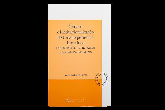 Foto 1 do produto Génese e Institucionalização de uma Experiência Eremítica - Da «Pobre Vida» à Congregação da Serra de Ossa (1366-1510)